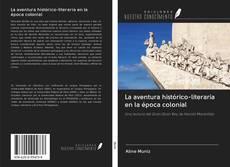 Bookcover of La aventura histórico-literaria en la época colonial