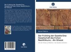 Couverture de Der Frühling der Gazelle Eine Gesellschaft des frühen Neolithikums - Ain Ghazal
