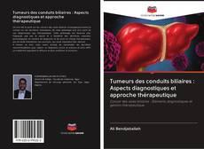 Tumeurs des conduits biliaires : Aspects diagnostiques et approche thérapeutique kitap kapağı