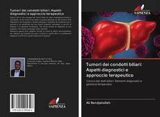 Bookcover of Tumori dei condotti biliari: Aspetti diagnostici e approccio terapeutico