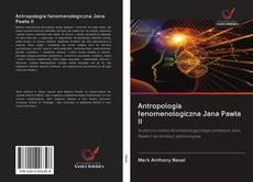 Bookcover of Antropologia fenomenologiczna Jana Pawła II