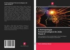 Bookcover of A Antropologia Fenomenológica de João Paulo II