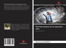 Copertina di The five dreams of an ignorant man
