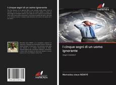 Bookcover of I cinque sogni di un uomo ignorante