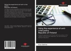 Bookcover of Using the experience of anti-crisis policy Republic of Finland