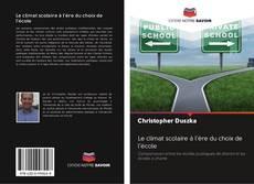Bookcover of Le climat scolaire à l'ère du choix de l'école
