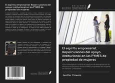 Bookcover of El espíritu empresarial: Repercusiones del apoyo institucional en las PYMES de propiedad de mujeres