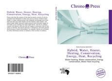 Bookcover of Hybrid, Water, Heater, Heating, Conservation, Energy, Heat, Recycling