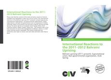 Bookcover of International Reactions to the 2011–2012 Bahraini Uprising