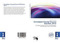Bookcover of Ceredigion County Council Election, 2012