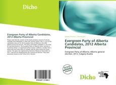 Bookcover of Evergreen Party of Alberta Candidates, 2012 Alberta Provincial