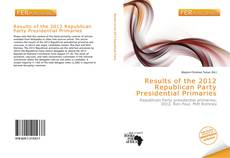Bookcover of Results of the 2012 Republican Party Presidential Primaries