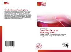 Bookcover of Canadian Extreme Wrestling Party