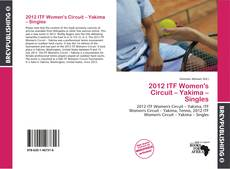 Bookcover of 2012 ITF Women's Circuit – Yakima – Singles