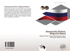 Bookcover of Alexeyevsky District, Belgorod Oblast