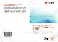 Bookcover of Public Safety Employer-Employee Cooperation Act Of 2007