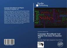 Bookcover of Consumer Broadband And Digital Television Promotion Act