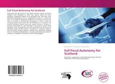Bookcover of Full Fiscal Autonomy For Scotland