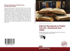 Bookcover of Ethical Standards In Public Life etc. (Scotland) Act 2000