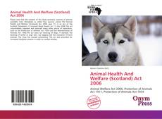 Bookcover of Animal Health And Welfare (Scotland) Act 2006