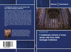 Bookcover of L'esistenza umana e il suo senso alla luce della teologia Cattolica