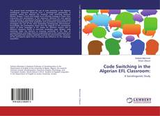 Bookcover of Code Switching in the Algerian EFL Classroom: