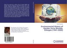 Couverture de Environmental History of Gondar Zuria Woreda, Ethiopia (1941-2000)