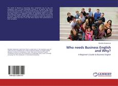 Bookcover of Who needs Business English and Why?
