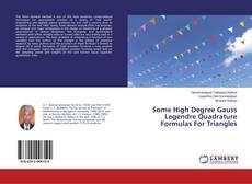 Bookcover of Some High Degree Gauss Legendre Quadrature Formulas For Triangles