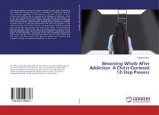Portada del libro de Becoming Whole After Addiction: A Christ-Centered 12-Step Process
