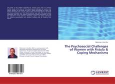 Bookcover of The Psychosocial Challenges of Women with Fistula & Coping Mechanisms