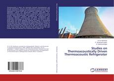 Bookcover of Studies on Thermoacoustically Driven Thermoacoustic Refrigerator