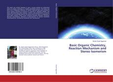 Bookcover of Basic Organic Chemistry, Reaction Mechanism and Stereo Isomerism