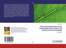 Bookcover of Ethanol production from renewable agro waste: An Economic and ecologic