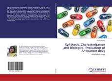 Bookcover of Synthesis, Characterization and Biological Evaluation of Anticancer drug