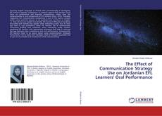 Bookcover of The Effect of Communication Strategy Use on Jordanian EFL Learners' Oral Performance