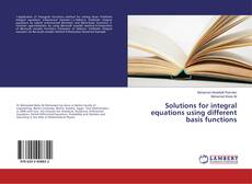 Bookcover of Solutions for integral equations using different basis functions