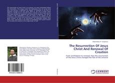 Bookcover of The Resurrection Of Jesus Christ And Renewal Of Creation