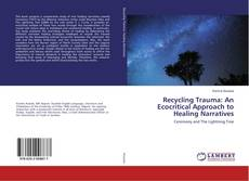 Bookcover of Recycling Trauma: An Ecocritical Approach to Healing Narratives