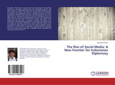 Bookcover of The Rise of Social Media: A New Frontier for Indonesian Diplomacy
