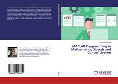 Bookcover of MATLAB Programming in Mathematics, Signals and Control System