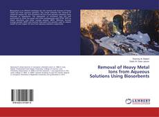 Couverture de Removal of Heavy Metal Ions from Aqueous Solutions Using Biosorbents