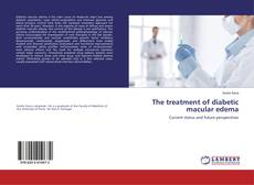 Bookcover of The treatment of diabetic macular edema