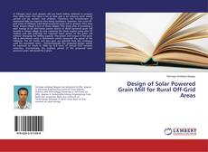 Bookcover of Design of Solar Powered Grain Mill for Rural Off-Grid Areas