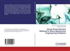 Bookcover of Using Finite Element Method in Some Mechanical Engineering Problems