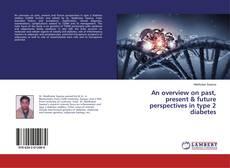 Portada del libro de An overview on past, present & future perspectives in type 2 diabetes