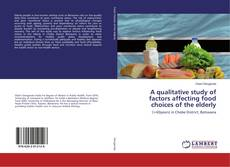Bookcover of A qualitative study of factors affecting food choices of the elderly