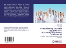 Bookcover of Understanding Extended Spectrum Beta-Lactamase(ESBL)Among Pseudomonas