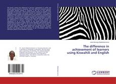 Bookcover of The difference in achievement of learners using Kiswahili and English