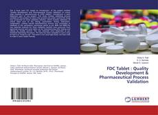 FDC Tablet : Quality Development & Pharmaceutical Process Validation的封面